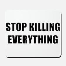 STOP KILLING EVERYTHING - black Mousepad