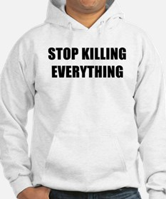 STOP KILLING EVERYTHING - black Hoodie