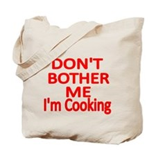 DONT BOTHER ME, IM COOKING Tote Bag