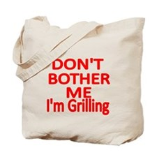 DONT BOTHER ME, IM GRILLING Tote Bag