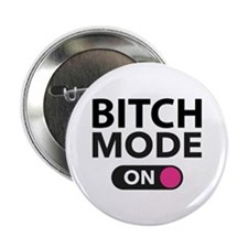 "Bitch Mode On 2.25"" Button"