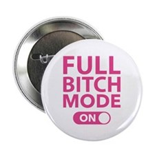 "Full Bitch Mode On 2.25"" Button (10 pack)"