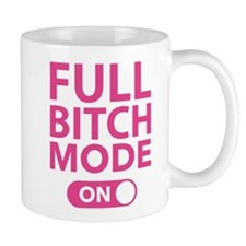 Full Bitch Mode On Mug