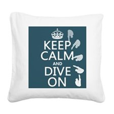 Keep Calm and Dive On Square Canvas Pillow