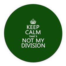 Keep Calm That's Not My Division Round Car Magnet