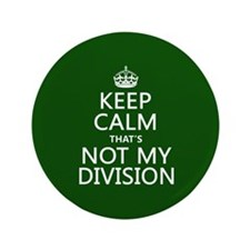 "Keep Calm That's Not My Division 3.5"" Button"