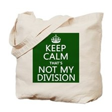 Keep Calm That's Not My Division Tote Bag