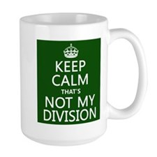 Keep Calm That's Not My Division Mug