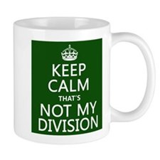 Keep Calm That's Not My Division Small Mug