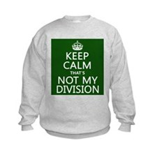 Keep Calm That's Not My Division Sweatshirt