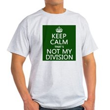 Keep Calm That's Not My Division T-Shirt