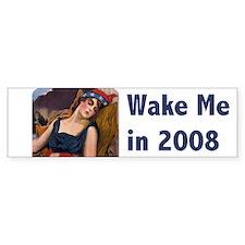 Wake Me in 2008 Bumper Bumper Sticker