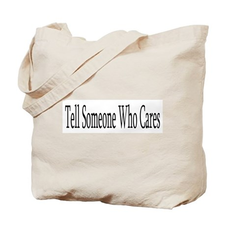 Tell Someone Who Cares Tote Bag