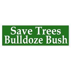 Save Trees Bulldoze Bush Bumper Sticker