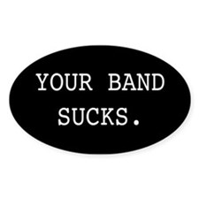 Your Band Sucks Oval Decal