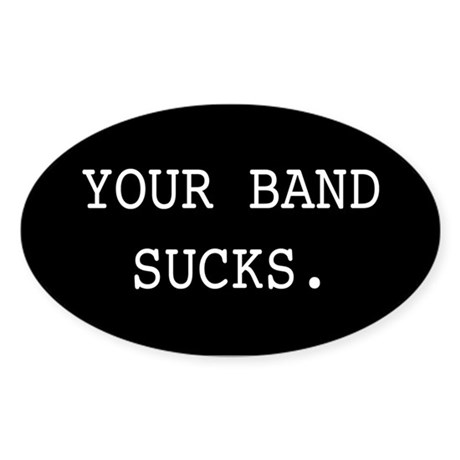 Your Band Sucks Oval Sticker