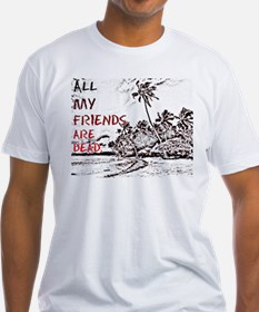 All My Friends Are Dead Shirt