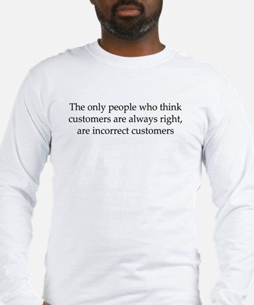 The Customer Is Always Right Long Sleeve T-Shirt