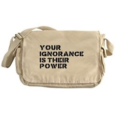 Your Ignorance Is Their Power Messenger Bag