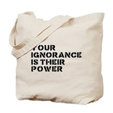 Your Ignorance Is Their Power Tote Bag