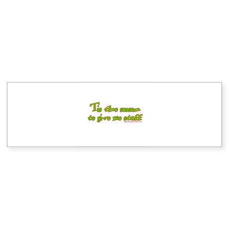 Tis The Season To Give Me Stu Bumper Sticker
