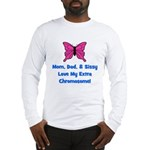 Mom, Dad, & Sissy - Extra Chr Long Sleeve T-Shirt