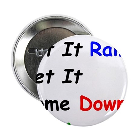 "Let it Rain Let it Come Down on Me 2.25"" Button"