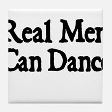 REAL MEN CAN DANCE Tile Coaster