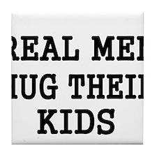 REAL MEN HUG THEIR KIDS Tile Coaster