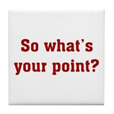 So What's Your Point? Tile Coaster
