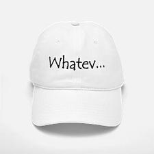 Whatev... - Baseball Baseball Cap