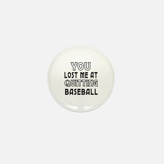 You Lost Me At Quitting BaseBall Mini Button