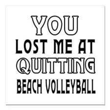 You Lost Me At Quitting Beach Volleyball Square Ca