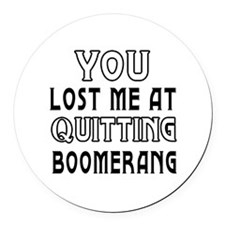 You Lost Me At Quitting Boomerang Round Car Magnet