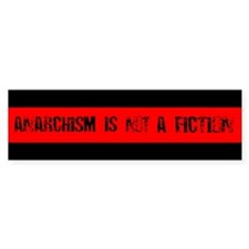 Anarchism Is Not A Fiction Bumpersticker