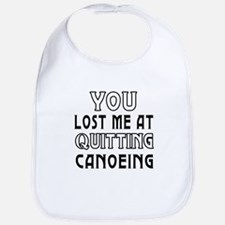 You Lost Me At Quitting Canoeing Bib