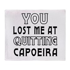 You Lost Me At Quitting Capoeira Throw Blanket