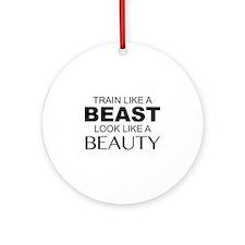 Train Like A Beast Look Like A Beauty Ornament (Ro