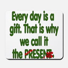 Every Day Is A Gift Mousepad