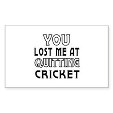 You Lost Me At Quitting Cricket Decal