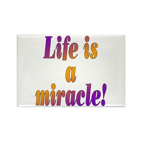 Life Is A Miracle Rectangle Magnet