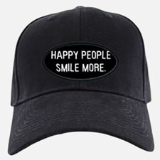Happy people smile more Baseball Hat