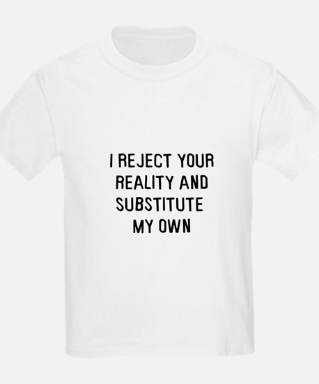 I reject your reality Kids T-Shirt