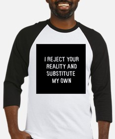 I reject your reality Baseball Jersey