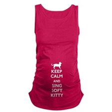 Keep Calm and Sing Soft Kitty Maternity Tank Top