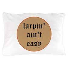 larpin aint easy pillow case
