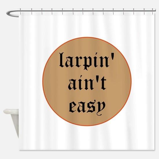 larpin' ain't easy Shower Curtain