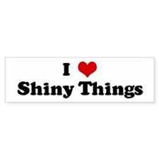 I Love Shiny Things Bumper Bumper Stickers