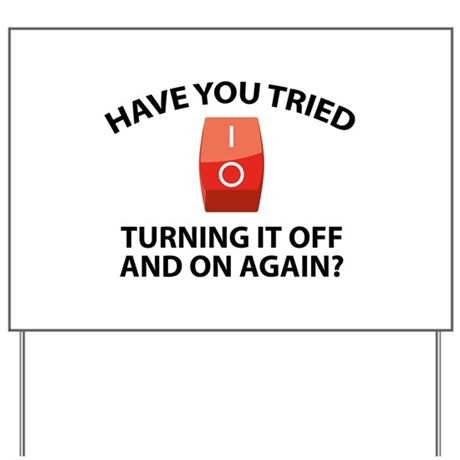 Have You Tried Turning It Off And On Again? Yard S