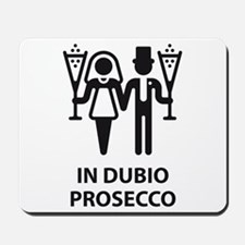 In Dubio Prosecco (Wedding, Marriage) Mousepad